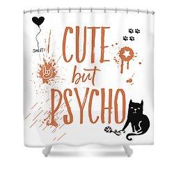 Cute But Psycho Cat Shower Curtain by Melanie Viola