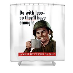 Do With Less So They'll Have Enough Shower Curtain by War Is Hell Store