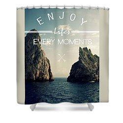 Enjoy Life Every Momens Shower Curtain by Mark Ashkenazi