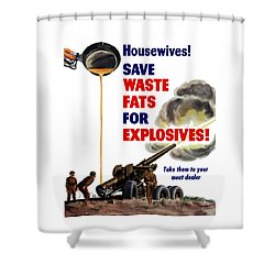 Housewives - Save Waste Fats For Explosives Shower Curtain by War Is Hell Store