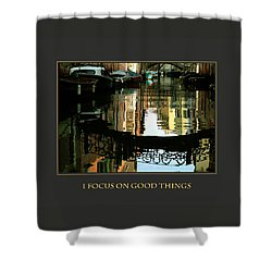 I Focus On Good Things Venice Shower Curtain by Donna Corless