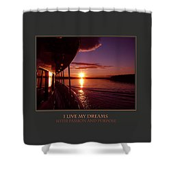 I Live My Dreams With Passion And Purpose Shower Curtain by Donna Corless