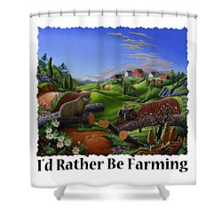 Id Rather Be Farming - Springtime Groundhog Farm Landscape 1 Shower Curtain by Walt Curlee