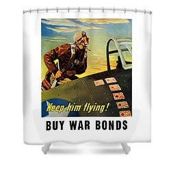 Keep Him Flying - Buy War Bonds  Shower Curtain by War Is Hell Store