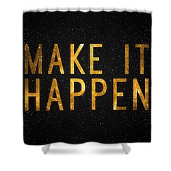 Make It Happen Shower Curtain by Taylan Apukovska
