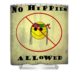 No Hippies Allowed Shower Curtain by Bill Cannon