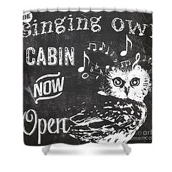 Singing Owl Cabin Rustic Sign Shower Curtain by Mindy Sommers