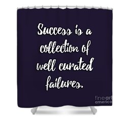 Success Is A Collection Of Well Curated Failures Shower Curtain by Liesl Marelli
