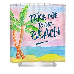Take Me To The Beach Palm Trees Watercolor Painting Shower Curtain by Beverly Claire Kaiya