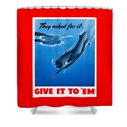 They Asked For It Give It To 'em Shower Curtain by War Is Hell Store