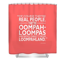 Theyre Oompa Loompas Shower Curtain by Mark Rogan