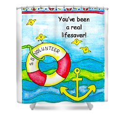 You Have Been A Real Lifesaver Shower Curtain by Karon Melillo DeVega