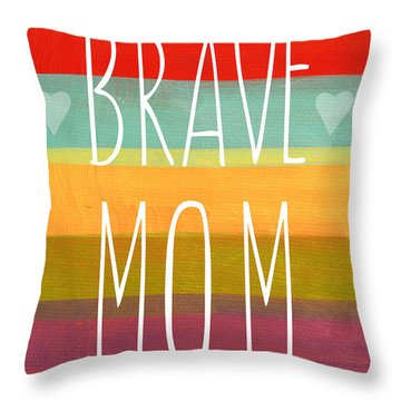 Brave Mom - Colorful Greeting Card Throw Pillow by Linda Woods