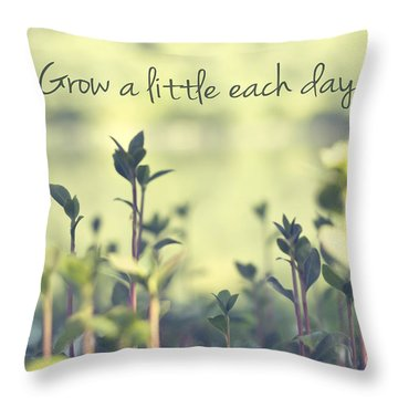 Grow A Little Each Day Inspirational Green Shoots And Leaves Throw Pillow by Beverly Claire Kaiya