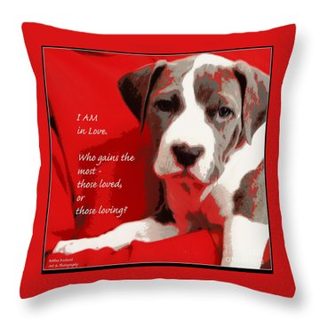 I Am In Love Throw Pillow by Bobbee Rickard