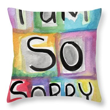 I Am So Sorry Throw Pillow by Linda Woods