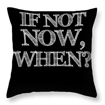 If Not Now When Poster Black Throw Pillow by Naxart Studio