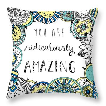 You Are Ridiculously Amazing Throw Pillow by Susan Claire