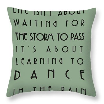 Life Isnt About Waiting For The Storm To Pass Throw Pillow by Georgia Fowler