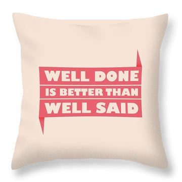 Well Done Is Better Than Well Said -  Benjamin Franklin Inspirational Quotes Poster Throw Pillow by Lab No 4 - The Quotography Department