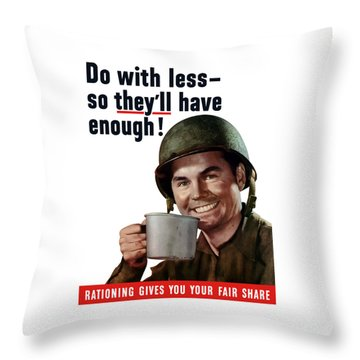 Do With Less So They'll Have Enough Throw Pillow by War Is Hell Store