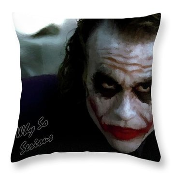 Heath Ledger Joker Why So Serious Throw Pillow by David Dehner