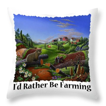 Id Rather Be Farming - Springtime Groundhog Farm Landscape 1 Throw Pillow by Walt Curlee