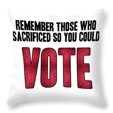 Remember Those Who Sacrificed So You Could Vote Throw Pillow by Liesl Marelli