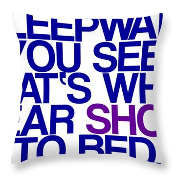 Sleepwalk So I Wear Shoes To Bed Throw Pillow by Jera Sky