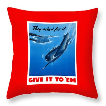 They Asked For It Give It To 'em Throw Pillow by War Is Hell Store