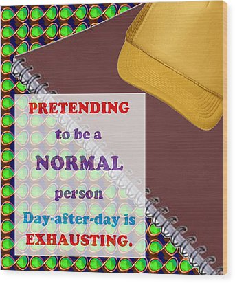 Pretending Normal Comedy Jokes Artistic Quote Images Textures Patterns Background Designs  And Colo Wood Print by Navin Joshi