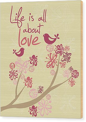 Life Is All About Love Wood Print by Valentina Ramos