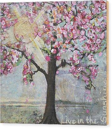 Live In The Sunshine Wood Print by Blenda Studio