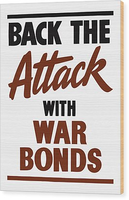Back The Attack With War Bonds  Wood Print by War Is Hell Store