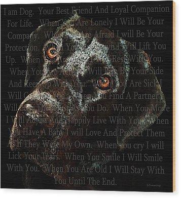 Black Labrador Retriever Dog Art - I Am Dog Wood Print by Sharon Cummings