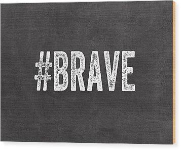 Brave Card- Greeting Card Wood Print by Linda Woods