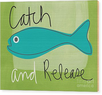 Catch And Release Wood Print by Linda Woods