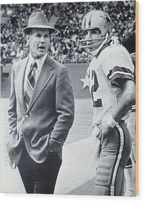Dallas Cowboys Coach Tom Landry And Quarterback #12 Roger Staubach Wood Print by Donna Wilson
