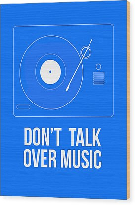Don't Talk Over Music Poster Wood Print by Naxart Studio