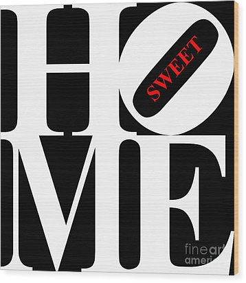 Home Sweet Home 20130713 White Black Red Wood Print by Wingsdomain Art and Photography