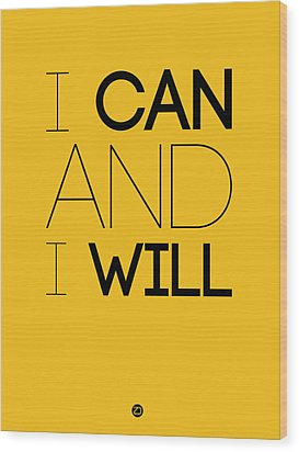 I Can And I Will Poster 2 Wood Print by Naxart Studio