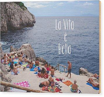 La Vita E Bella Wood Print by Nastasia Cook