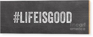 Life Is Good Wood Print by Linda Woods