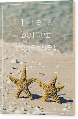 Life's Better Together Wood Print by Edward Fielding