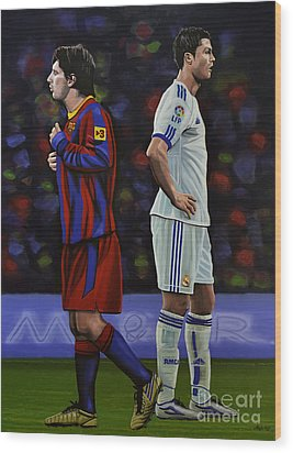 Lionel Messi And Cristiano Ronaldo Wood Print by Paul Meijering