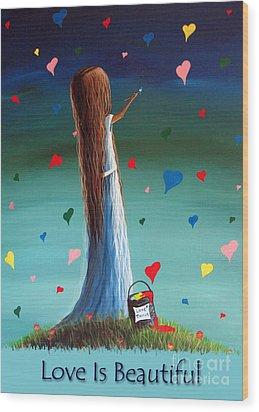 Love Is Beautiful By Shawna Erback Wood Print by Shawna Erback