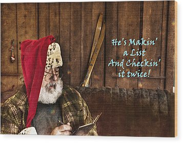 Makin' A List Checkin' It Twice Wood Print by William Fields