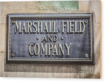 Marshall Field And Company Sign In Chicago Wood Print by Paul Velgos
