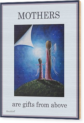 Mother's Are Gifts From Above By Shawna Erback Wood Print by Shawna Erback