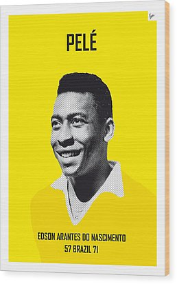 My Pele Soccer Legend Poster Wood Print by Chungkong Art